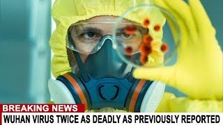 BREAKING: WUHAN VIRUS TWICE AS DEADLY AS PREVIOUSLY REPORTED