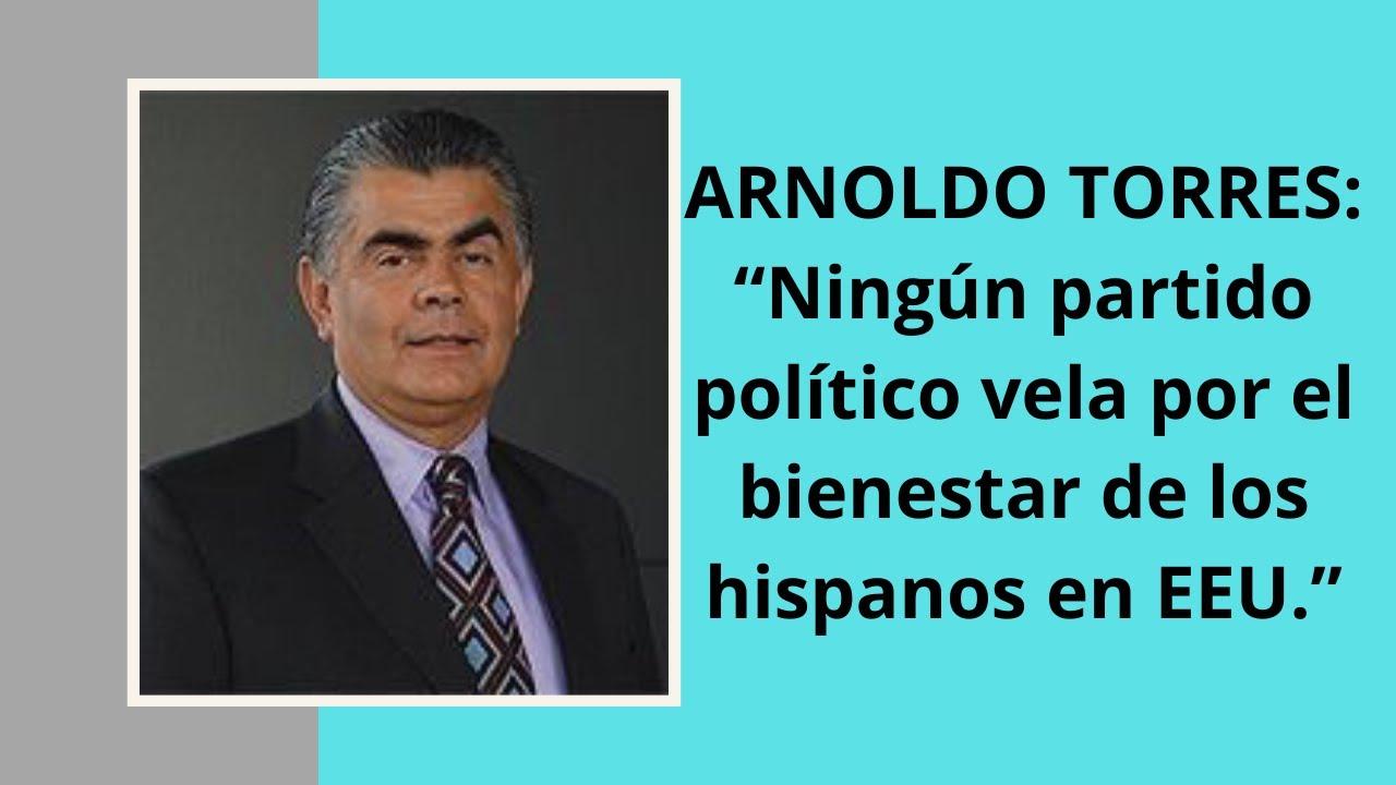 """ARNOLDO TORRES: CONSULTOR DE POLÍTICAS PÚBLICAS. """"Los hispanos deben votar independiente"""""""