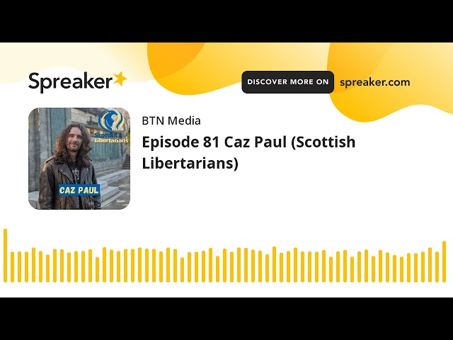 Episode 81 Caz Paul (Scottish Libertarians)