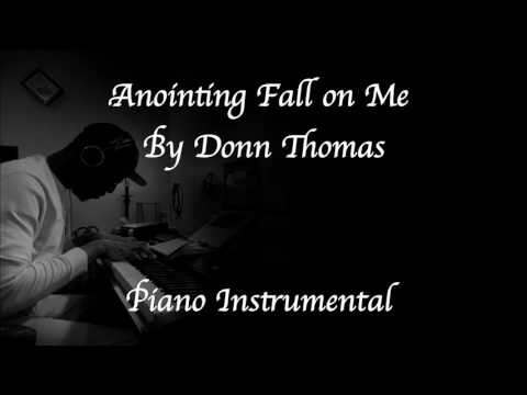 Anointing Fall on Me by Donn ThomasPiano Instrumental