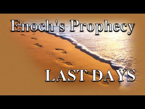 Enoch's Prophecy Of the Last Days – End Time Bible Prophecy being Fulfilled