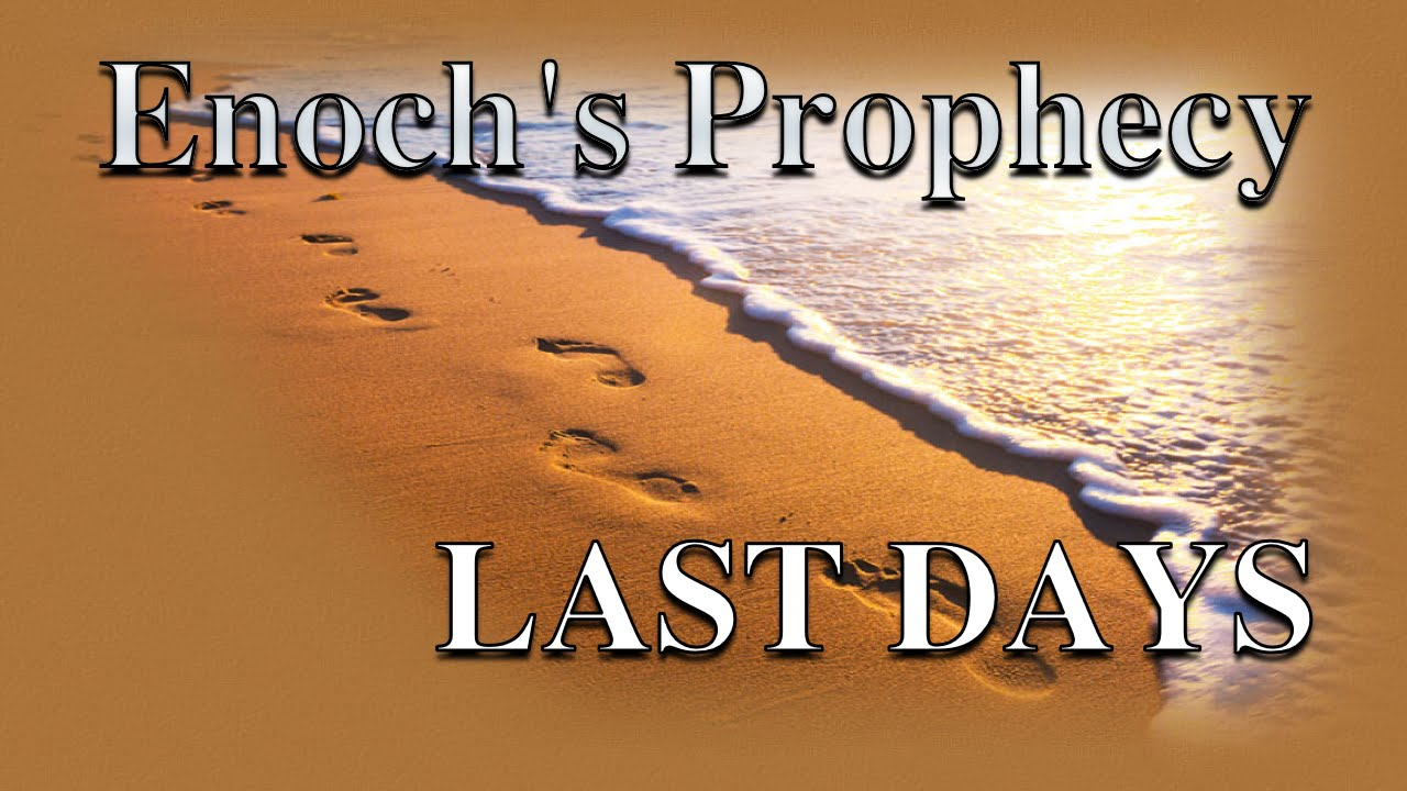 Enochs prophecy of the last days end time bible prophecy being enochs prophecy of the last days end time bible prophecy being fulfilled youtube buycottarizona