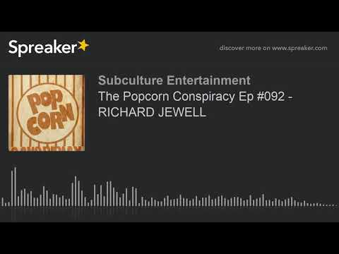 The Popcorn Conspiracy Ep #092 - RICHARD JEWELL (part 3 of 3)