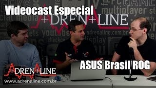 Videocast Especial: Asus Brasil ROG fala de novos produtos, componentes e, claro, muito sobre RMA