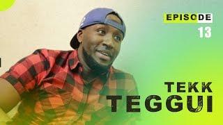 TEKK TEGGUI - Saison 1 - Episode 13