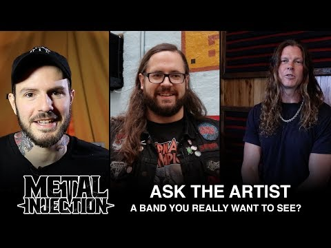 ASK THE ARTIST: What Band You Really Want To See But Haven't Yet? | Metal Injection