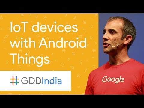 Building Production IoT Devices with Android Things (GDD India '17)