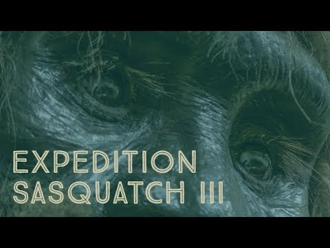 NEW BIGFOOT DOCUMENTARY 2018 - EXPEDITION SASQUATCH 3 (full movie)