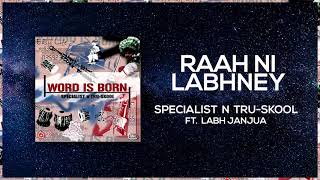 Raah Ni Labhney | Full Audio | Specialist N Tru Skool ft Labh Janjua | Word Is Born