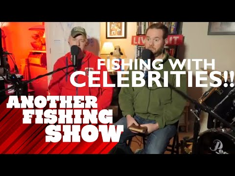 Another Fishing Show Podcast #4 - Fishing With Celebrities!