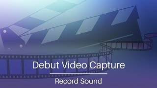 debut Video Capture Tutorial  Record Sound with Your Video