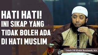 HATI HATI! Inilah sikap yang tidak boleh ada dihati seorang muslim, Ustadz DR Khalid Basalamah, MA thumbnail