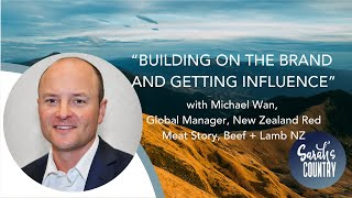 """Building on the brand and getting influence"" with Michael Wan, NZ Red Meat Story, Beef + Lamb NZ"