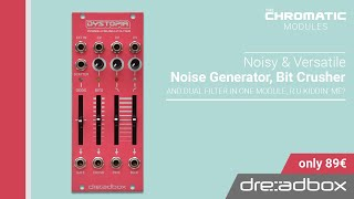 Dystopia / Noise-Crush-Filter - CHROMATIC MODULES by Dreadbox