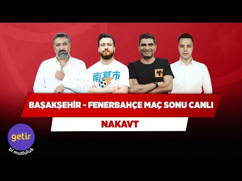 Başakşehir - Fenerbahçe Maç Sonu Canlı | Serdar Ali Ç. & Uğur K. & Ilgaz Ç. & Yağız S. | Nakavt
