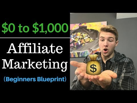How To: $0 To $1,000 With Affiliate Marketing (Beginners Blueprint)