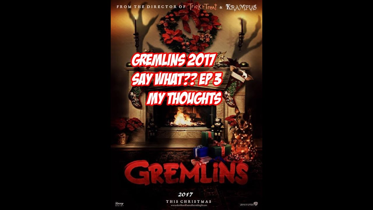 say what ep 3 gremlins movie 2017 my thoughts youtube