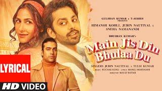 Main Jis Din Bhulaa Du (Lyrical) | Rochak K, Jubin N | Tulsi K | Manoj M | Himansh Kohli | Sneha