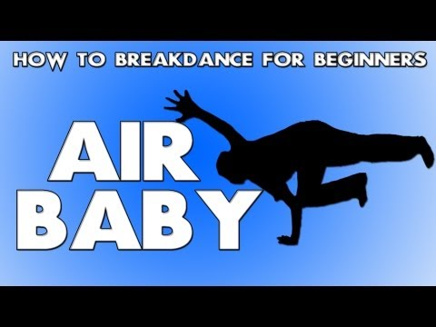 How to Breakdance for Beginners | Air Baby