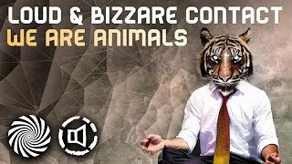 LOUD & Bizzare Contact - We Are Animals