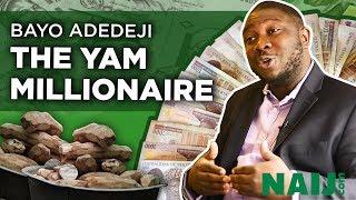 Meet Bayo Adedeji the Nigerian businessman making millions from selling yam (Success Story) Legit TV