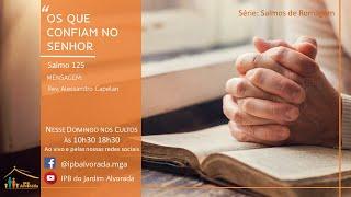 Culto Vespertino - 16/05/2021 - Rev. Alessandro Capelari - Os que confiam no Senhor (Salmo 125)