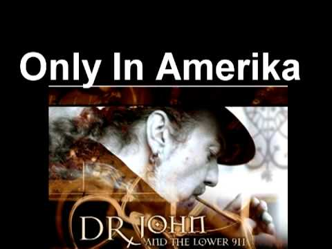 Dr  John and The Lower 911 Only In Amerika