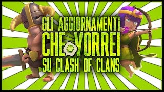CLASH OF CLANS ITA: GLI AGGIORNAMENTI CHE VORREI SU CLASH OF CLANS!