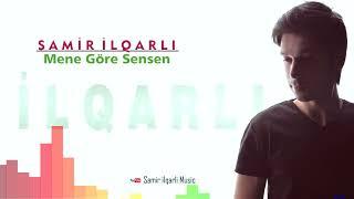 Samir ilqarli - Mene Gore Sensen 2018