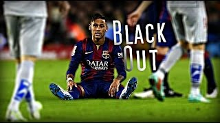 Neymar Jr - Blackout | Skills & Goals 2015 | HD