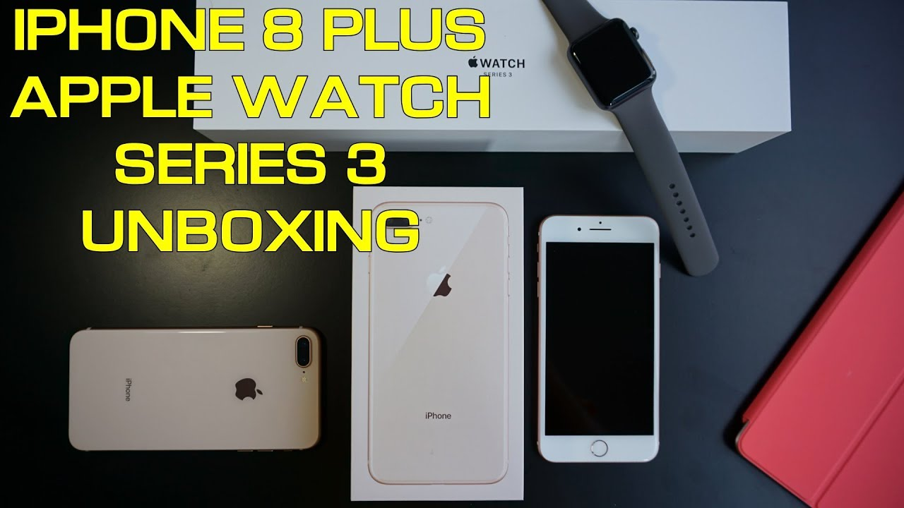 on sale b1abd 75354 IPHONE 8 PLUS & APPLE WATCH SERIES 3 UNBOXING