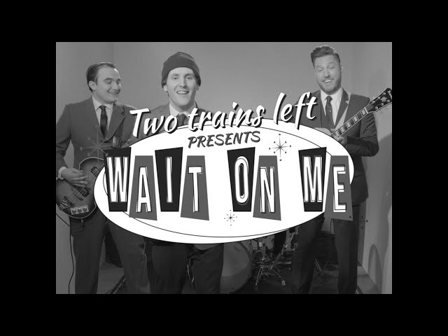 Two Trains Left - Wait On Me (Official Music Video)