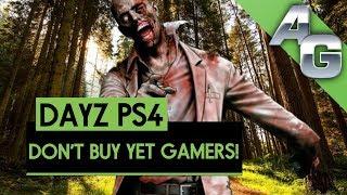 DAYZ PS4 BUYER BEWARE! DAYZ PS4 GAMEPLAY