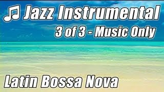 JAZZ INSTRUMENTAL 3 Happy Bossa Nova Songs Hour Soft Relax Background Music Instrumentals Mix Video
