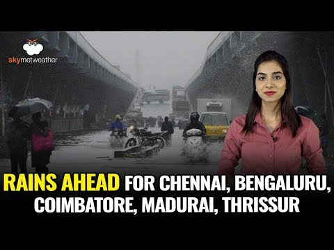Rains Ahead For Chennai, Bengaluru, Coimbatore, Madurai, Thrissur    Skymet Weather