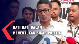 Sandiaga Uno : Gerindra Hati hati Dalam Menentukan Sikap dan Keputusan Politik