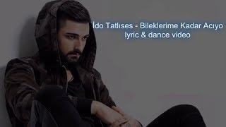 İdo Tatlıses - Bileklerime Kadar Acıyo (lyric & dance video) Video