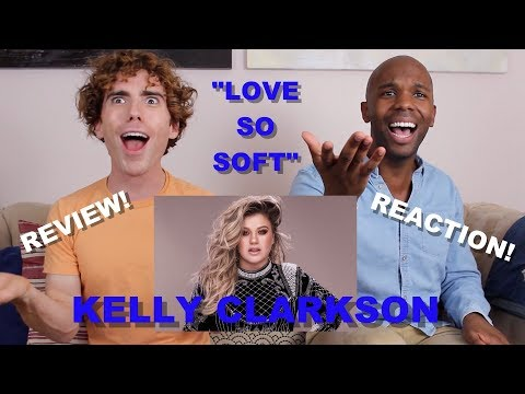 Kelly Clarkson -  Love So Soft  - Review/Reaction
