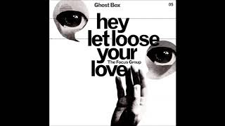 """THE FOCUS GROUP : """"Hey ! Let loose your Love"""""""