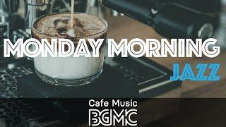 MONDAY MORNING JAZZ: Upbeat Relaxing Cafe Jazz - Positive Jazz & Bossa Nova Music to Start The Week