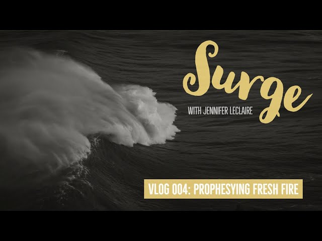 Prophesying Fresh Fire: Surge VLOG 004 with Jennifer LeClaire
