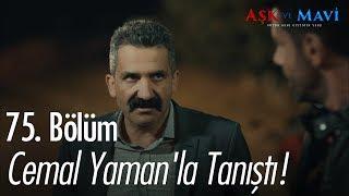 Cemal Yaman'la tanıştı - Aşk ve Mavi 75. Bölüm