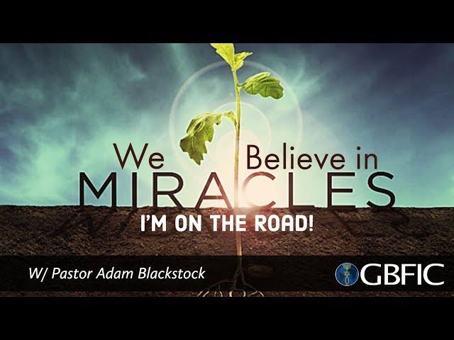 Miracles: I'm on the Road | Pastor Adam Blackstock