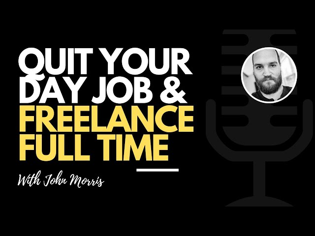 How to Quit Your Day Job and Become a Full Time Freelancer