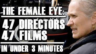 Directors: The Female Eye (47 Films. 47 Directors. In Under 3 Minutes)