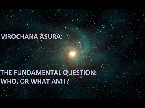 THE FUNDAMENTAL QUESTION: WHO, OR WHAT AM I?