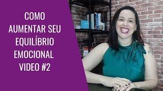 COMO AUMENTAR SEU EQUILÍBRIO EMOCIONAL VIDEO#2