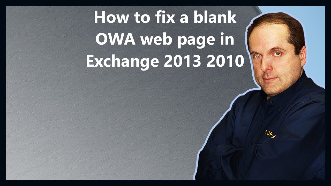 How to fix a blank OWA web page in Exchange 2013 2010
