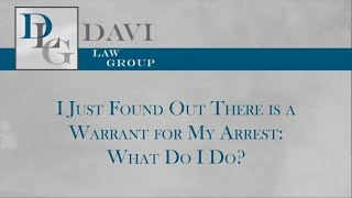 Davi Law Group Video - I Just Found Out There is a Warrant for My Arrest: What Do I Do?