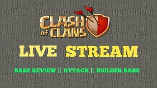 CLASH OF CLANS BASE REVIEW AND ATTACK || ROAD TO 375 SUBSCRIBERS || LIVE STREAM